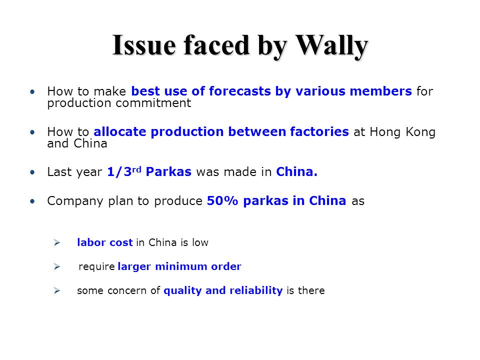 Issue faced by Wally How to make best use of forecasts by various members for production commitment.