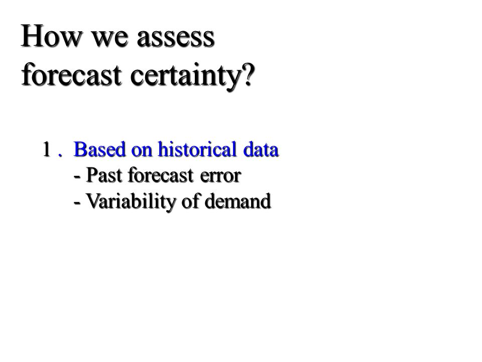 How we assess forecast certainty 1 . Based on historical data