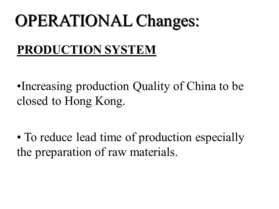 OPERATIONAL Changes: PRODUCTION SYSTEM