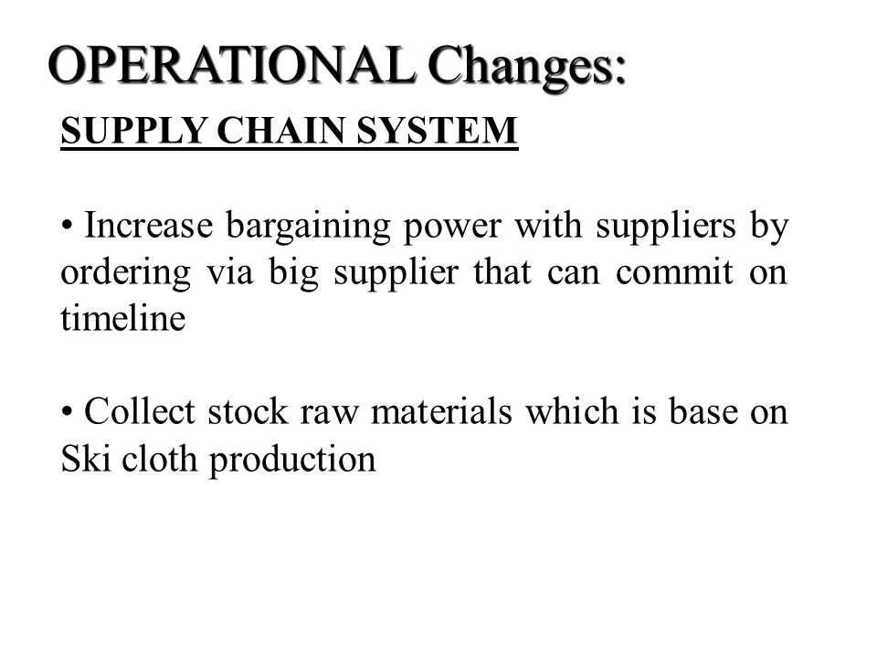 OPERATIONAL Changes: SUPPLY CHAIN SYSTEM