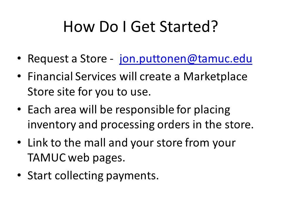 How Do I Get Started Request a Store - jon.puttonen@tamuc.edu