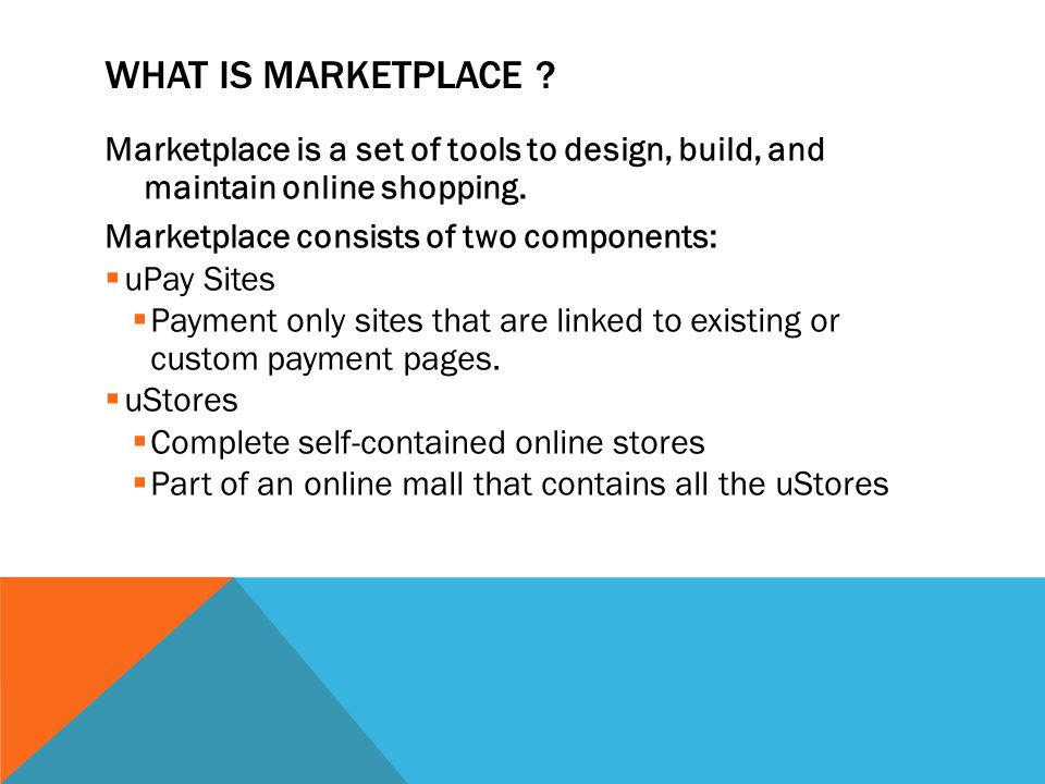 What is Marketplace Marketplace is a set of tools to design, build, and maintain online shopping.