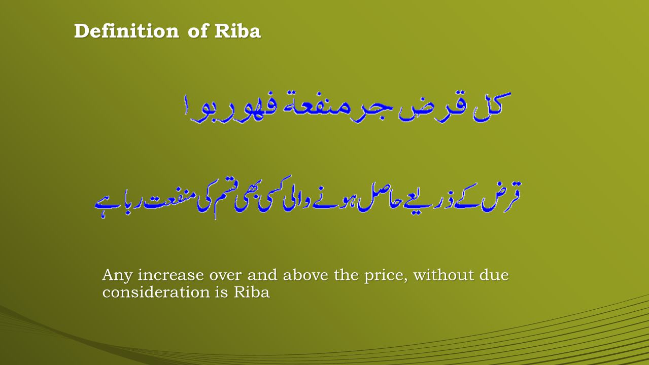 Definition of Riba Any increase over and above the price, without due consideration is Riba