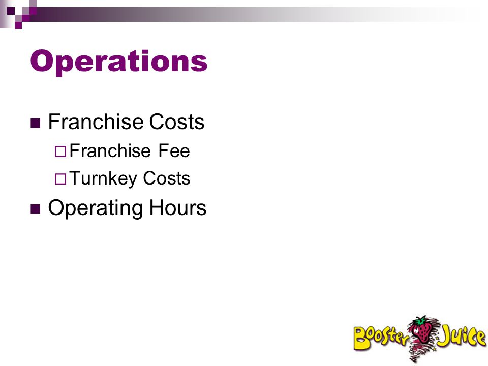 Operations Franchise Costs Franchise Fee Turnkey Costs Operating Hours
