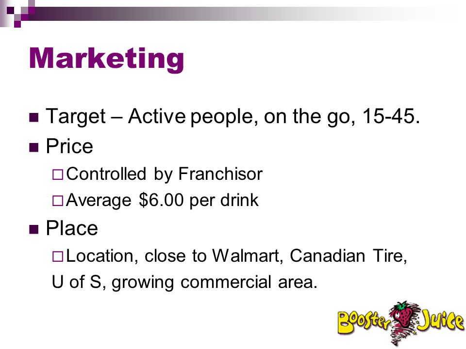 Marketing Target – Active people, on the go, 15-45. Price Place