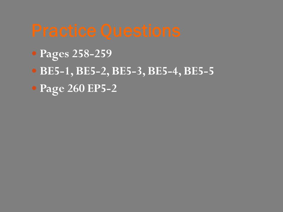 Practice Questions Pages 258-259 BE5-1, BE5-2, BE5-3, BE5-4, BE5-5