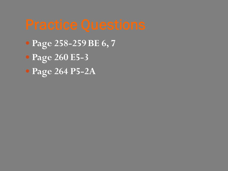 Practice Questions Page 258-259 BE 6, 7 Page 260 E5-3 Page 264 P5-2A
