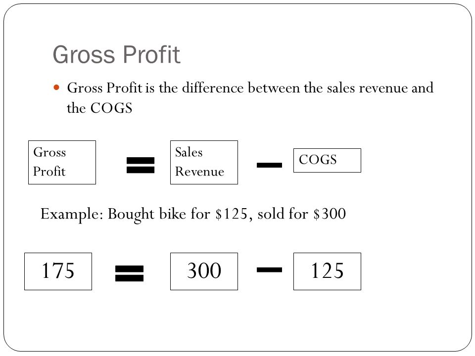 Gross Profit 175 300 125 Example: Bought bike for $125, sold for $300
