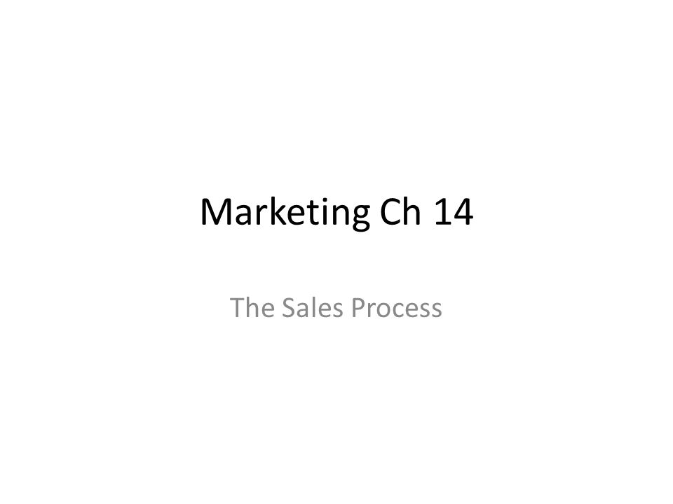 Marketing Ch 14 The Sales Process