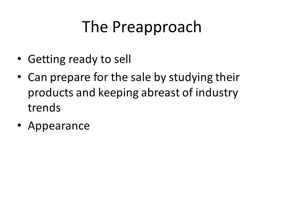 The Preapproach Getting ready to sell