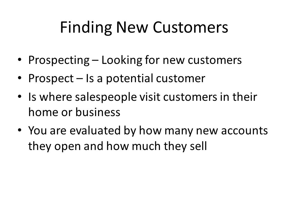 Finding New Customers Prospecting – Looking for new customers