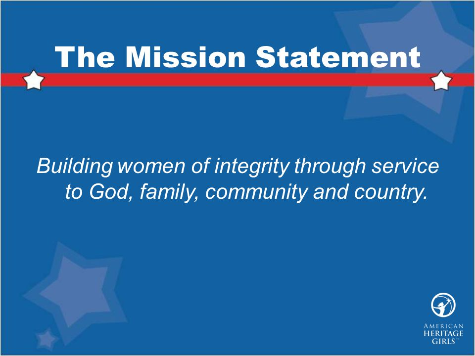 The Mission Statement Building women of integrity through service to God, family, community and country.