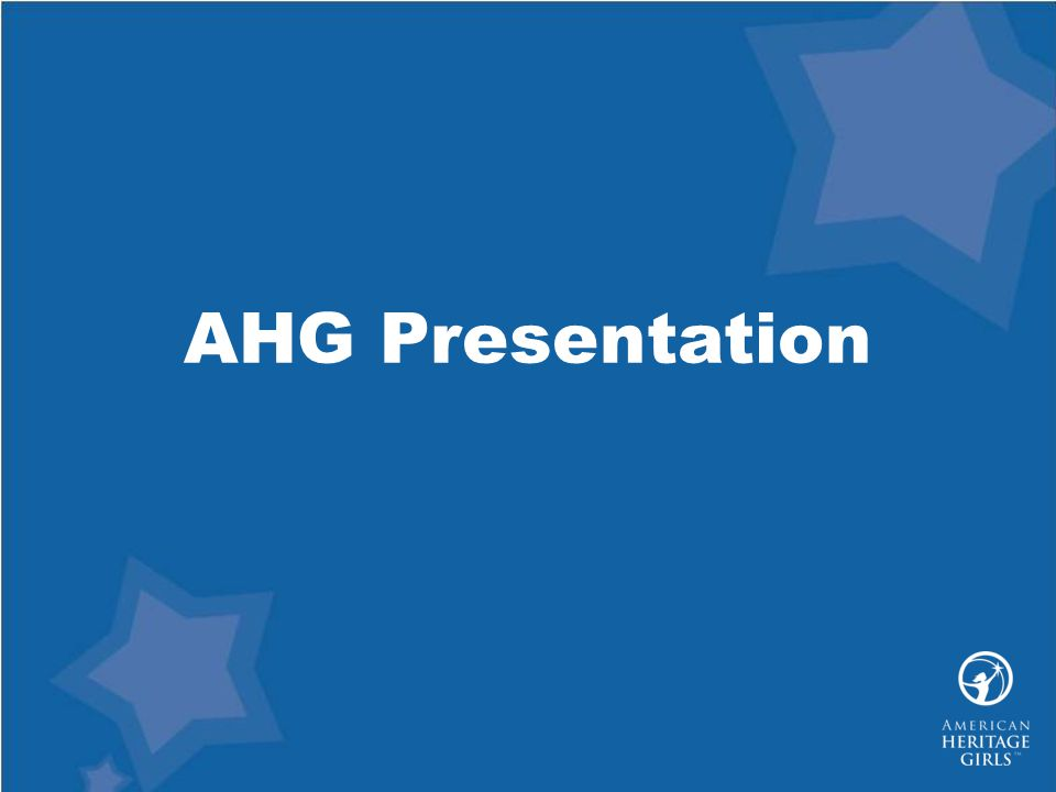AHG Presentation As part of our introduction of American Heritage Girls, let's view the AHG Promotional Video.