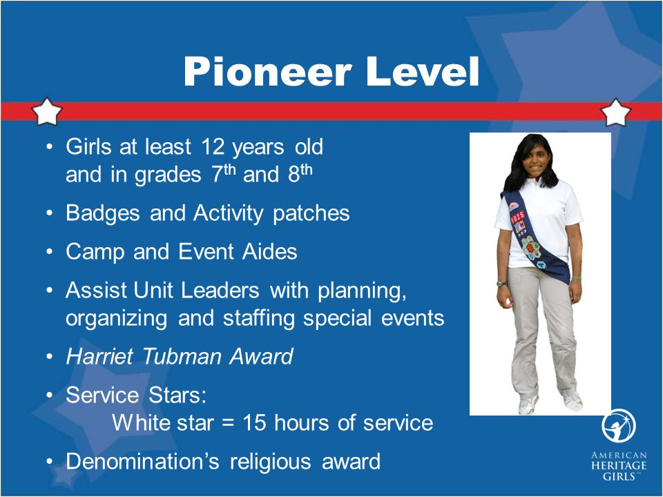 Pioneer Level Girls at least 12 years old and in grades 7th and 8th