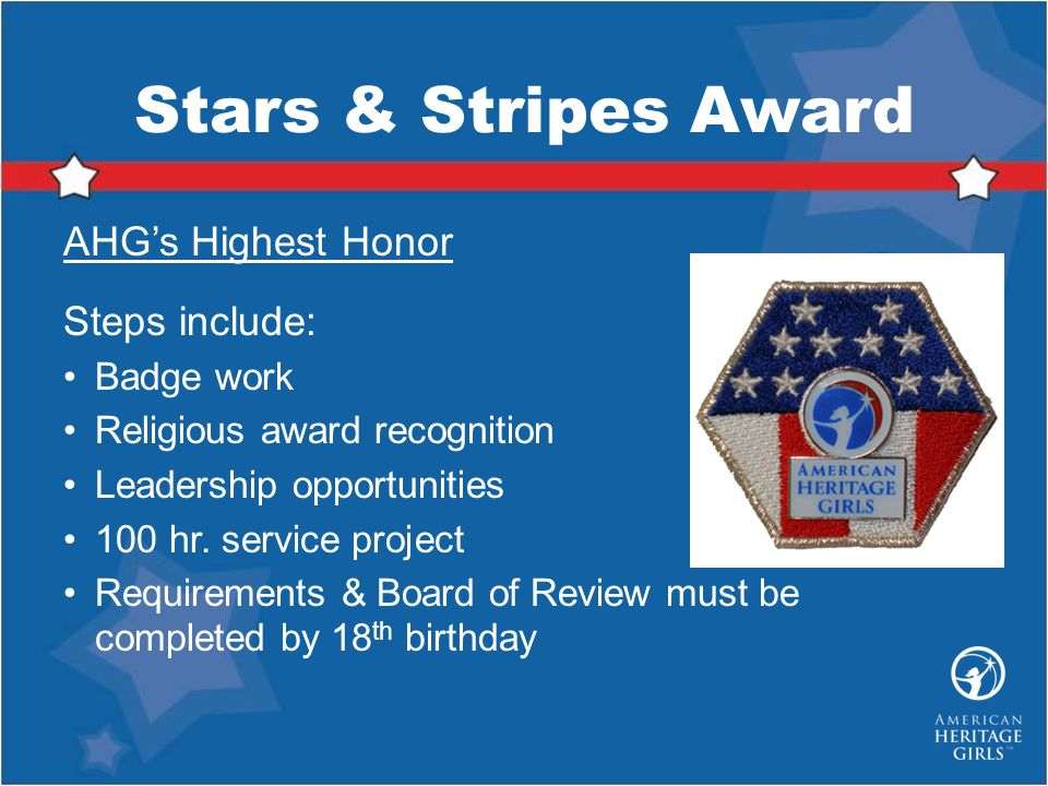 Stars & Stripes Award AHG's Highest Honor Steps include: Badge work