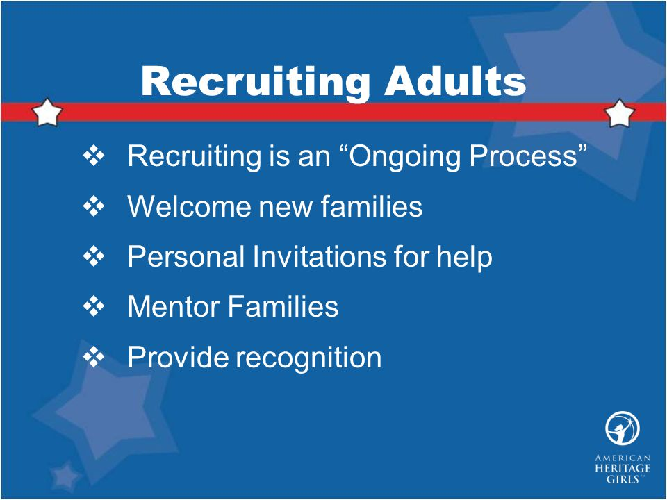 Recruiting Adults Recruiting is an Ongoing Process