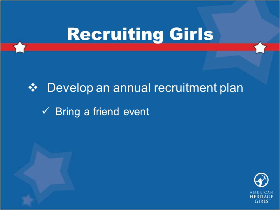 Develop an annual recruitment plan Bring a friend event