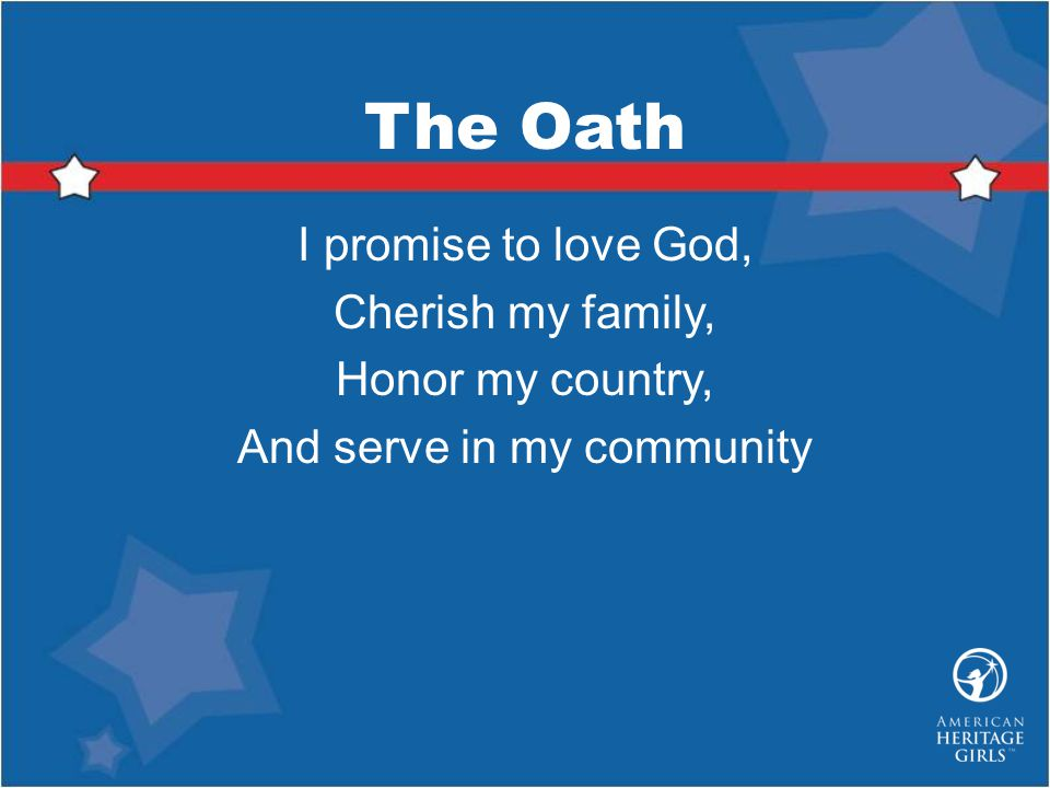 The Oath I promise to love God, Cherish my family, Honor my country, And serve in my community