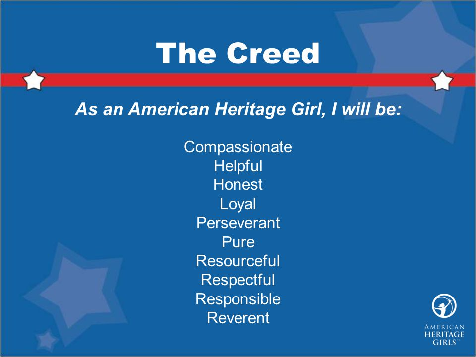 As an American Heritage Girl, I will be:
