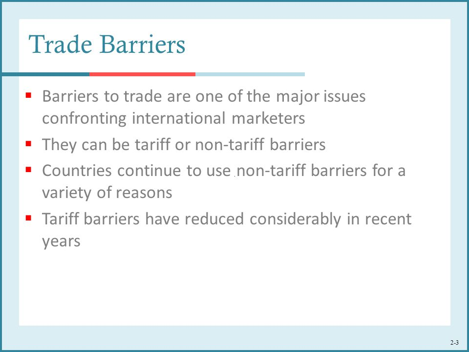 Trade Barriers Barriers to trade are one of the major issues confronting international marketers. They can be tariff or non-tariff barriers.