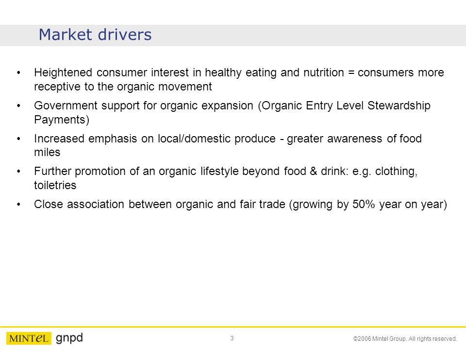 Market drivers Heightened consumer interest in healthy eating and nutrition = consumers more receptive to the organic movement.