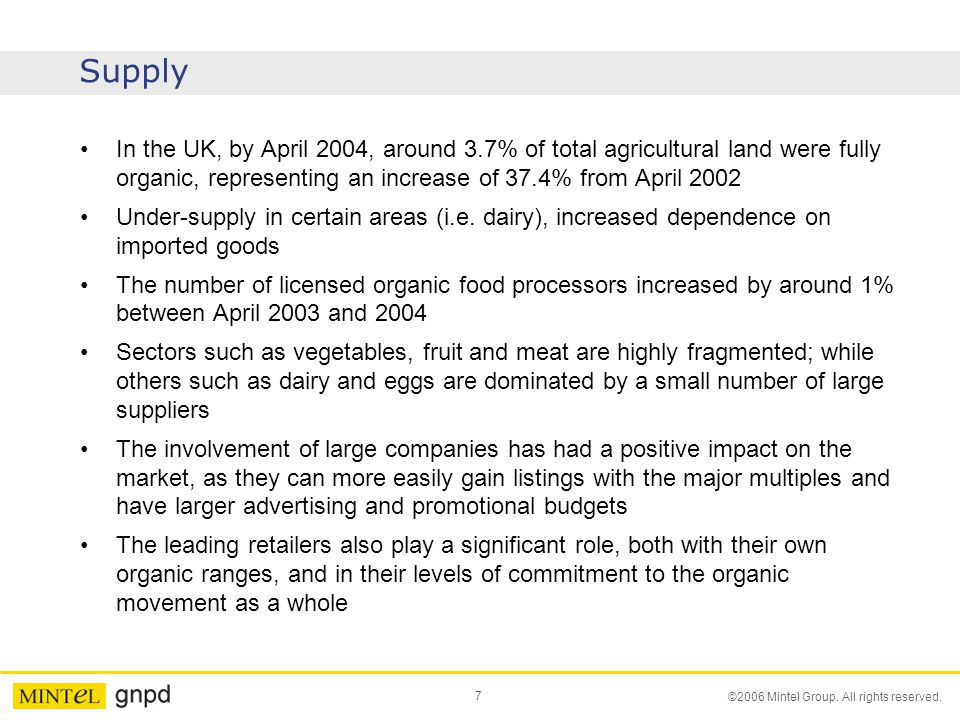 Supply In the UK, by April 2004, around 3.7% of total agricultural land were fully organic, representing an increase of 37.4% from April 2002.