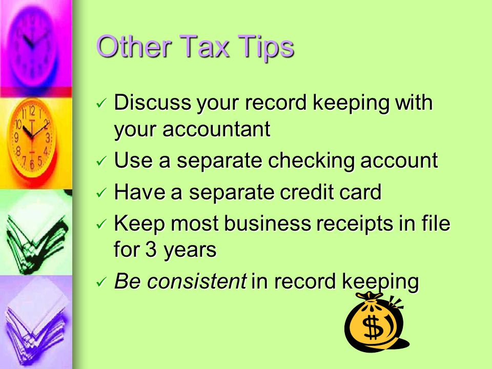 Other Tax Tips Discuss your record keeping with your accountant