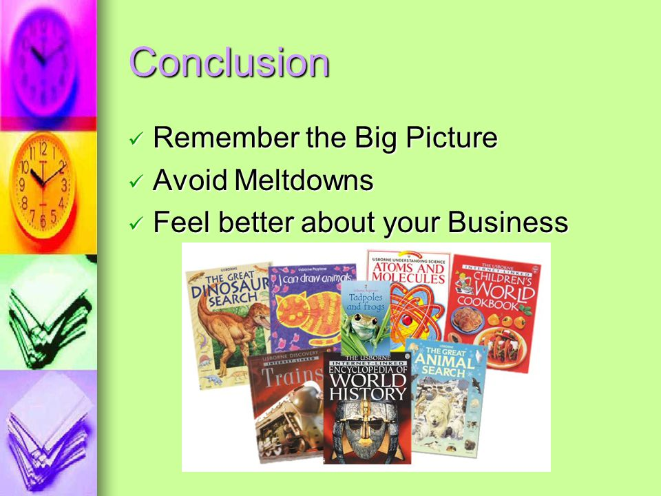 Conclusion Remember the Big Picture Avoid Meltdowns