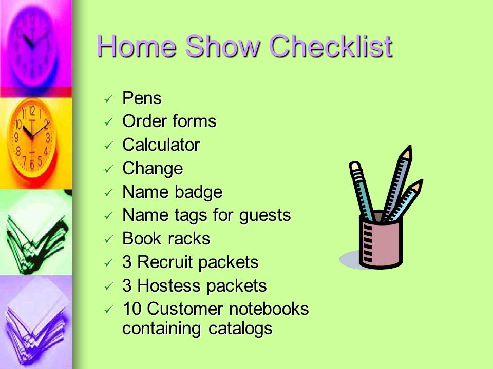 Home Show Checklist Pens Order forms Calculator Change Name badge