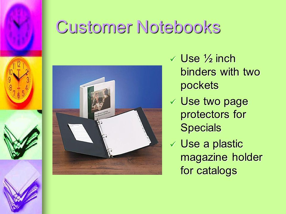 Customer Notebooks Use ½ inch binders with two pockets