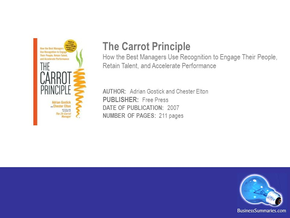 The Carrot Principle How the Best Managers Use Recognition to Engage Their People, Retain Talent, and Accelerate Performance.