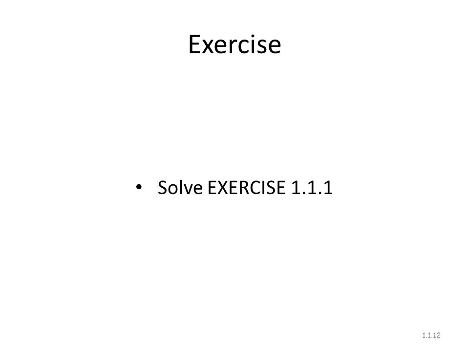 Exercise Solve EXERCISE 1.1.1
