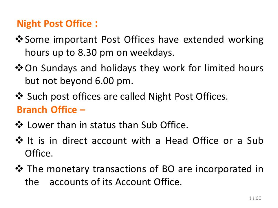 Night Post Office : Some important Post Offices have extended working hours up to 8.30 pm on weekdays.