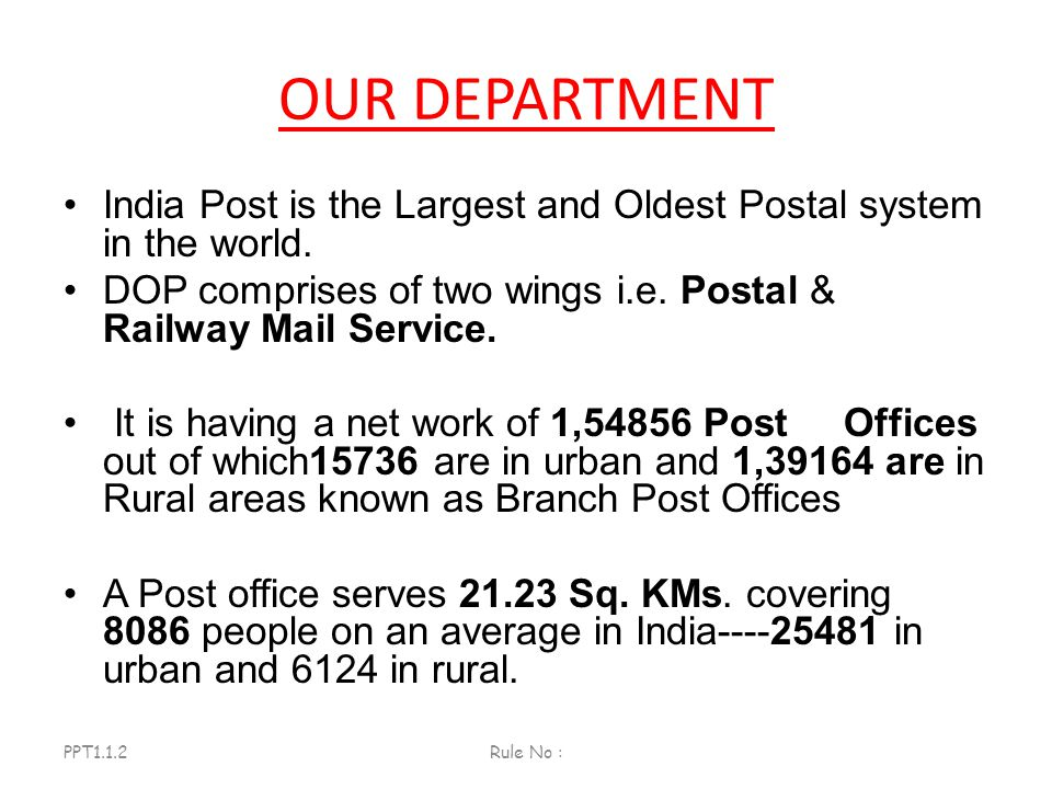 OUR DEPARTMENT India Post is the Largest and Oldest Postal system in the world. DOP comprises of two wings i.e. Postal & Railway Mail Service.