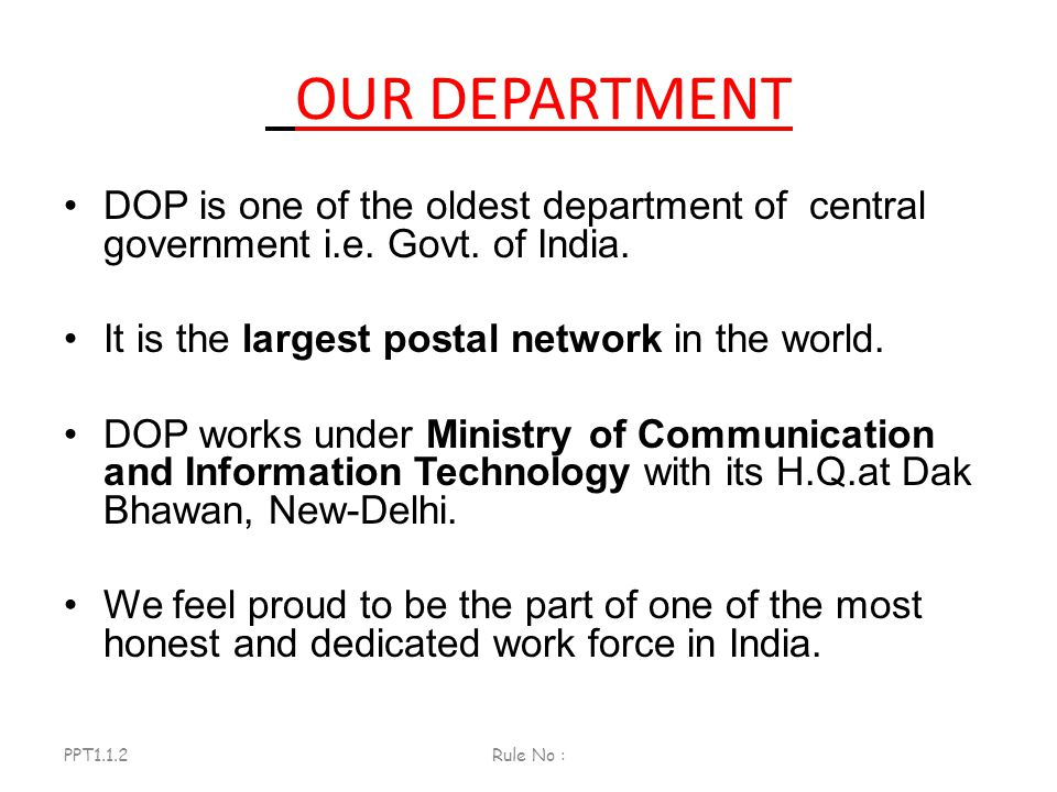 OUR DEPARTMENT DOP is one of the oldest department of central government i.e. Govt. of India. It is the largest postal network in the world.