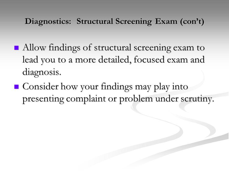 Diagnostics: Structural Screening Exam (con't)