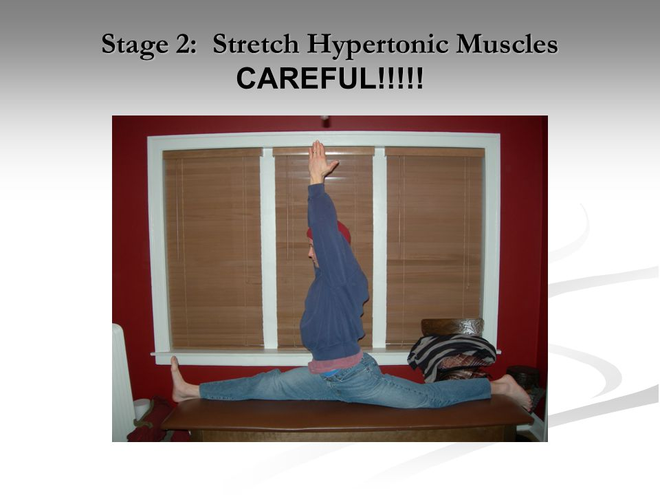 Stage 2: Stretch Hypertonic Muscles CAREFUL!!!!!