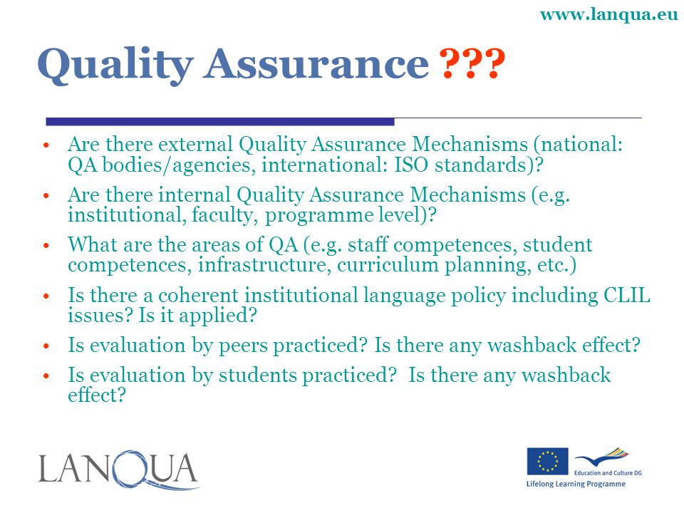 Quality Assurance Are there external Quality Assurance Mechanisms (national: QA bodies/agencies, international: ISO standards)