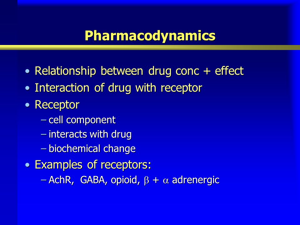 Pharmacodynamics Relationship between drug conc + effect