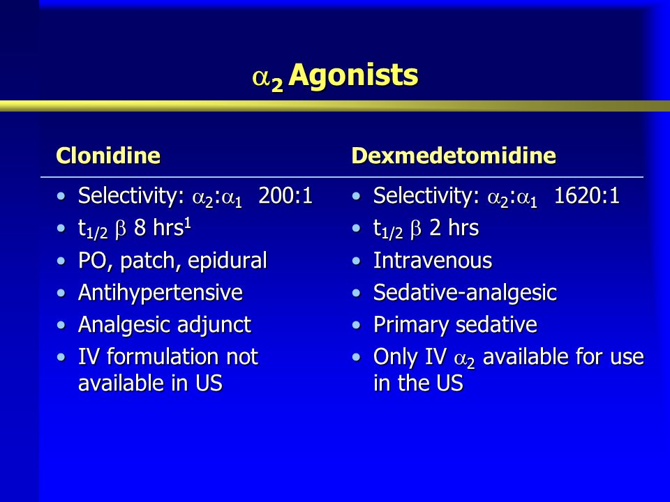 2 Agonists Clonidine Selectivity: 2:1 200:1 t1/2  8 hrs1