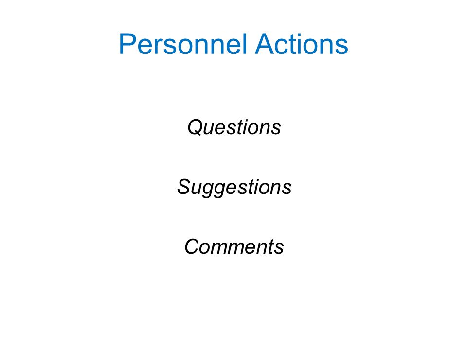 Personnel Actions Questions Suggestions Comments