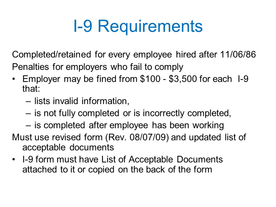 I-9 Requirements Completed/retained for every employee hired after 11/06/86. Penalties for employers who fail to comply.