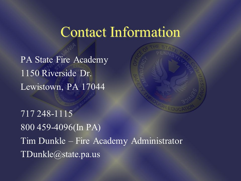 Contact Information PA State Fire Academy. 1150 Riverside Dr. Lewistown, PA 17044. 717 248-1115.