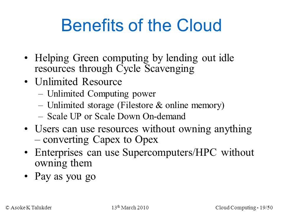 Benefits of the Cloud Helping Green computing by lending out idle resources through Cycle Scavenging.