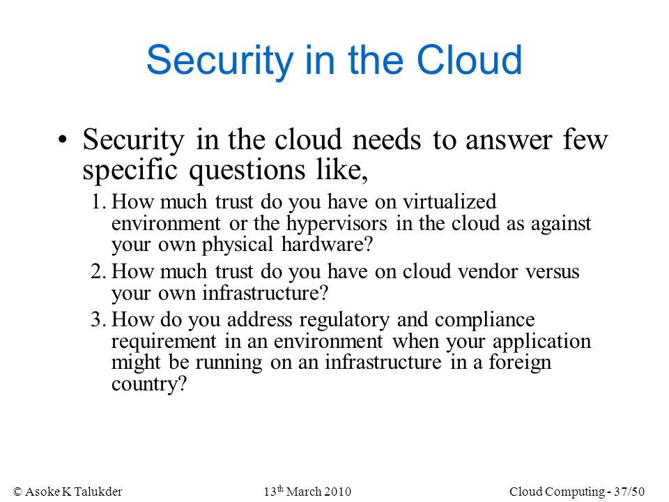 Security in the Cloud Security in the cloud needs to answer few specific questions like,