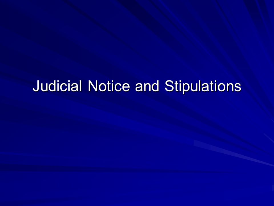 Judicial Notice and Stipulations