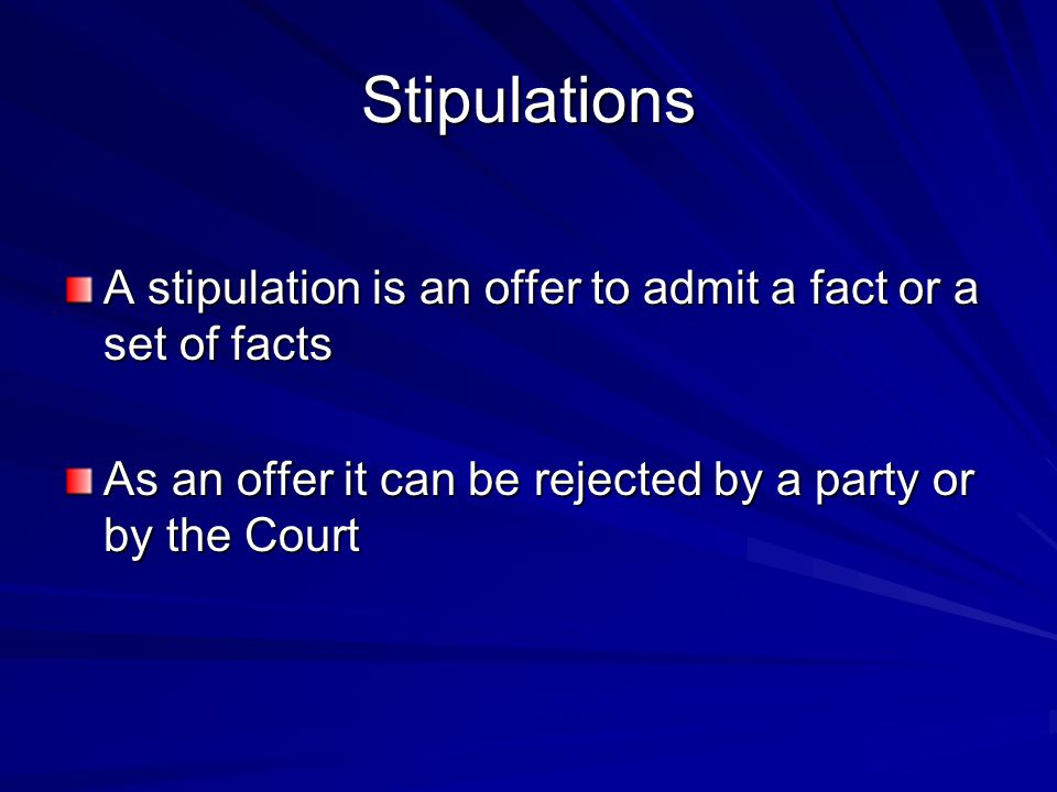 Stipulations A stipulation is an offer to admit a fact or a set of facts.
