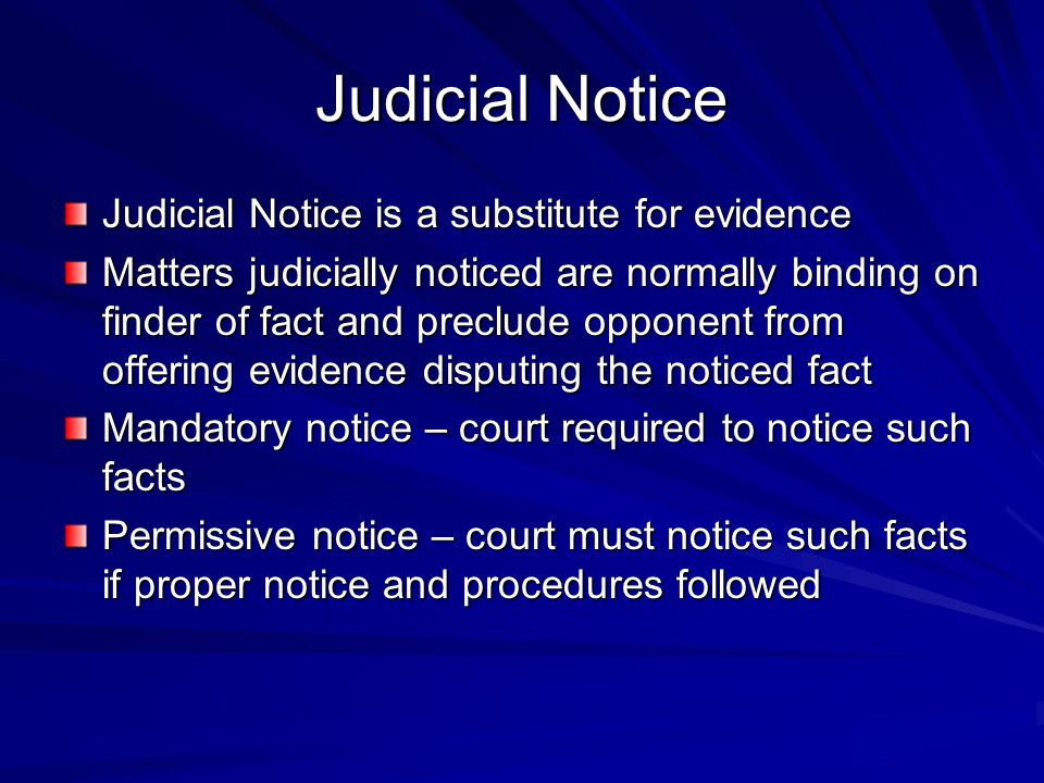 Judicial Notice Judicial Notice is a substitute for evidence