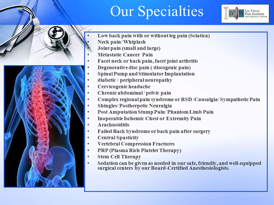 Our Specialties Low back pain with or without leg pain (Sciatica)
