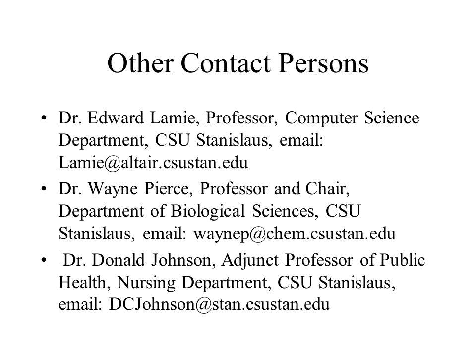 Other Contact Persons Dr. Edward Lamie, Professor, Computer Science Department, CSU Stanislaus, email: Lamie@altair.csustan.edu.